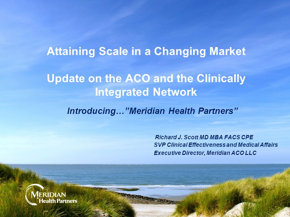 Attaining Scale in a Changing Market Update on the ACO and the Clinically Integrated Network