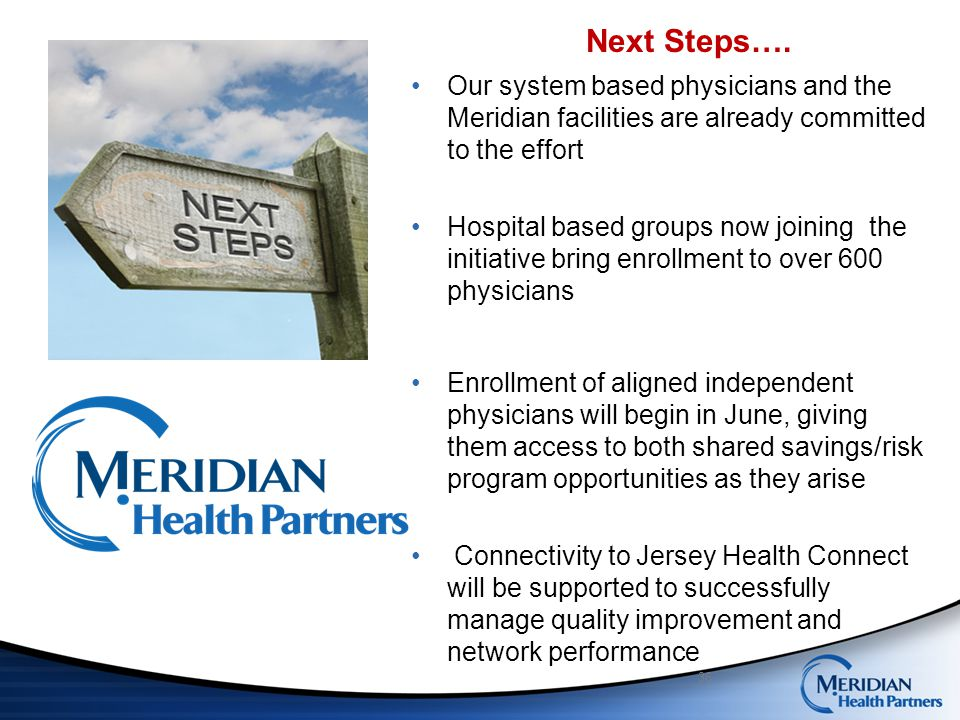 Next Steps…. Our system based physicians and the Meridian facilities are already committed to the effort.