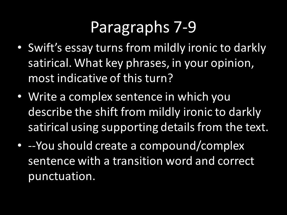 Paragraphs 7-9 Swift's essay turns from mildly ironic to darkly satirical. What key phrases, in your opinion, most indicative of this turn