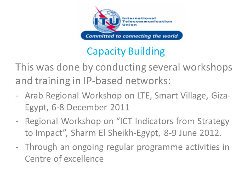 Capacity Building This was done by conducting several workshops and training in IP-based networks: