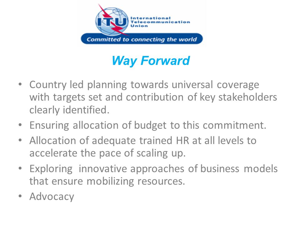 Way Forward Country led planning towards universal coverage with targets set and contribution of key stakeholders clearly identified.