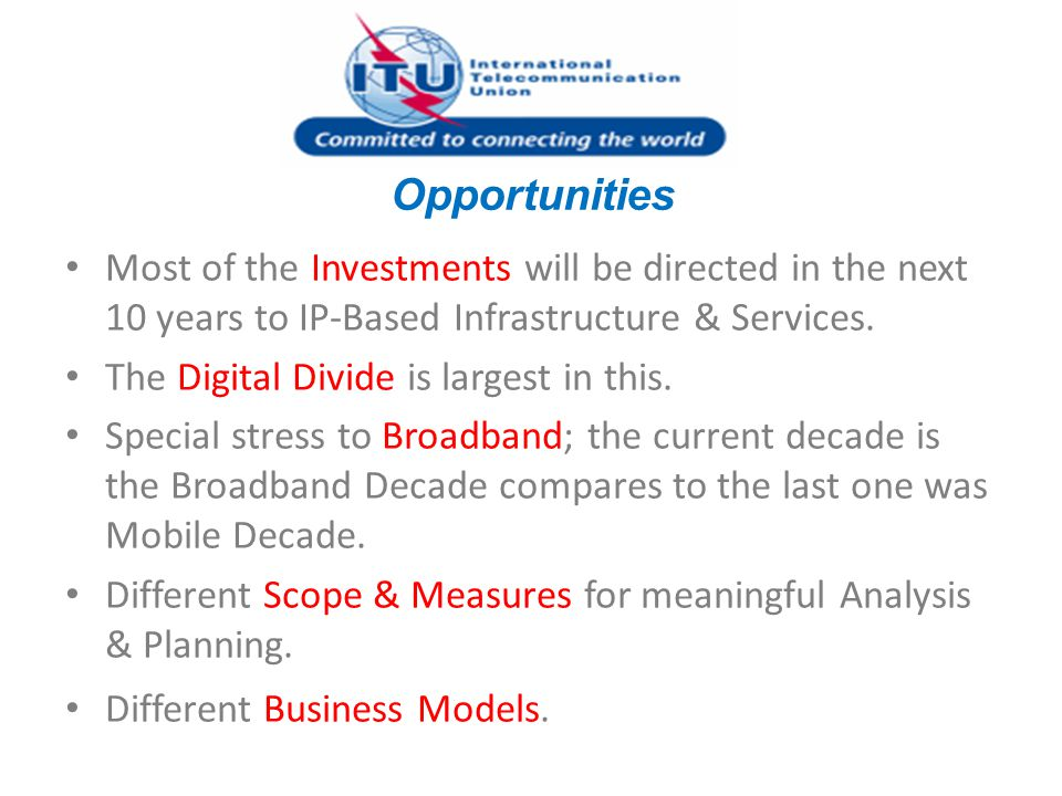 Opportunities Most of the Investments will be directed in the next 10 years to IP-Based Infrastructure & Services.
