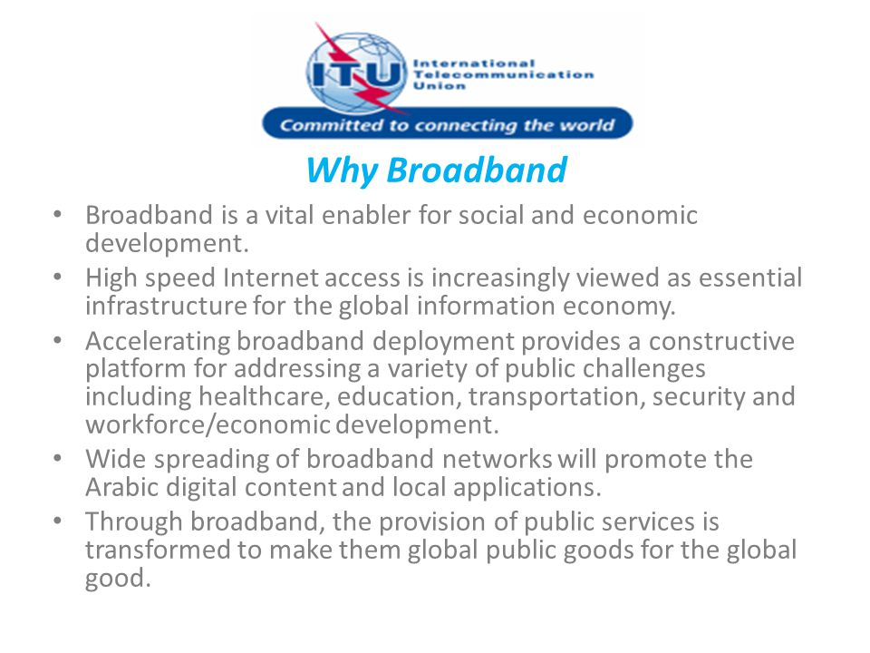 Why Broadband Broadband is a vital enabler for social and economic development.