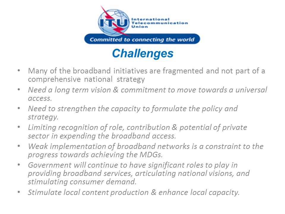 Challenges Many of the broadband initiatives are fragmented and not part of a comprehensive national strategy.