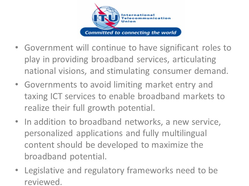 Government will continue to have significant roles to play in providing broadband services, articulating national visions, and stimulating consumer demand.