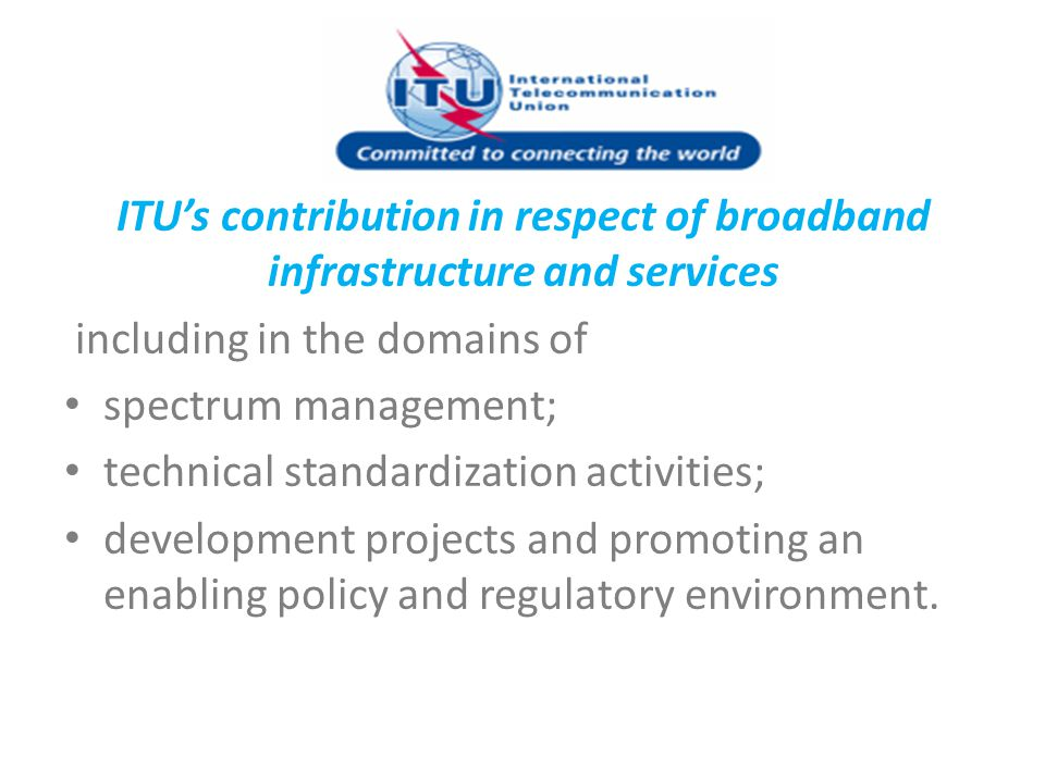 ITU's contribution in respect of broadband infrastructure and services