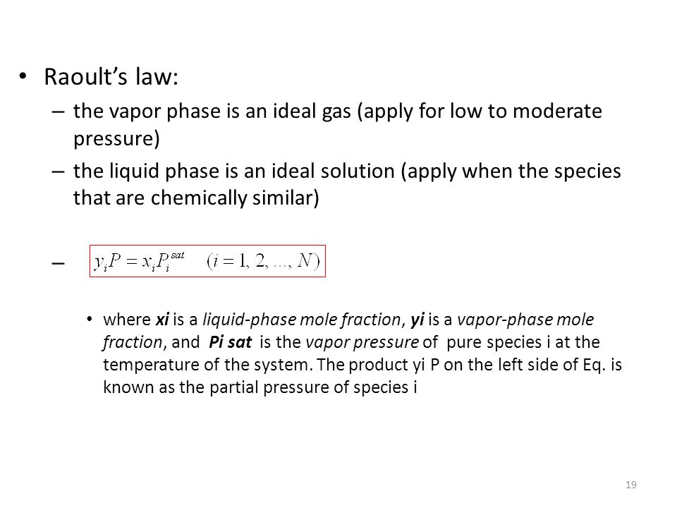 Raoult's law: the vapor phase is an ideal gas (apply for low to moderate pressure)