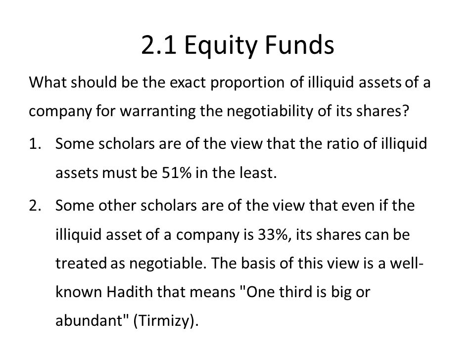 2.1 Equity Funds What should be the exact proportion of illiquid assets of a company for warranting the negotiability of its shares