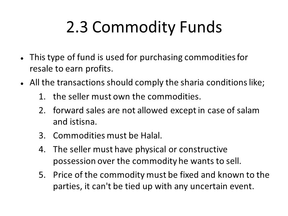 2.3 Commodity Funds This type of fund is used for purchasing commodities for resale to earn profits.