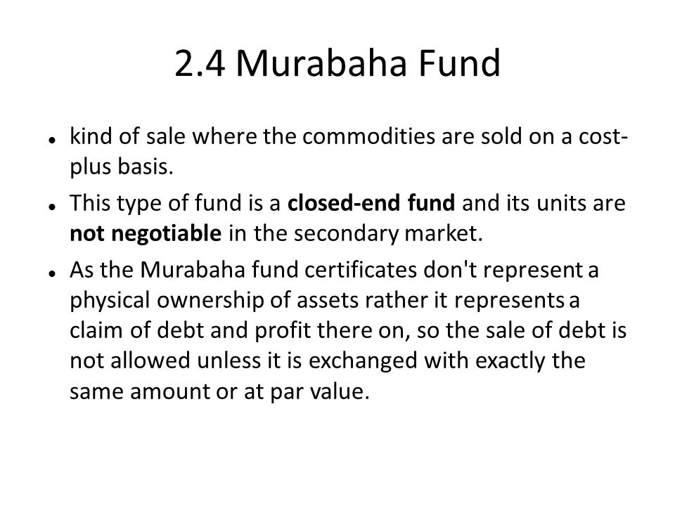 2.4 Murabaha Fund kind of sale where the commodities are sold on a cost-plus basis.