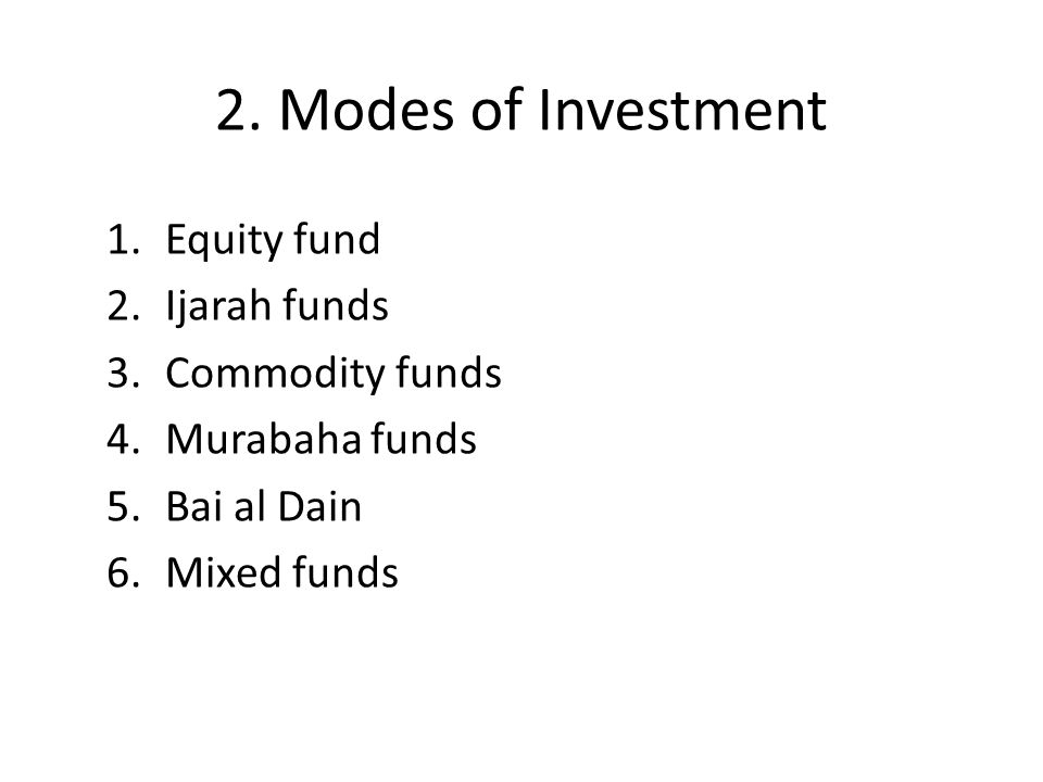 2. Modes of Investment Equity fund Ijarah funds Commodity funds