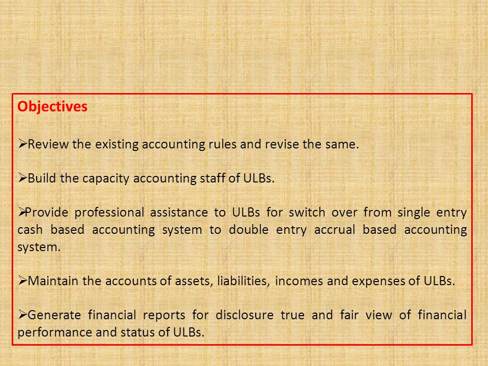 Objectives Review the existing accounting rules and revise the same.