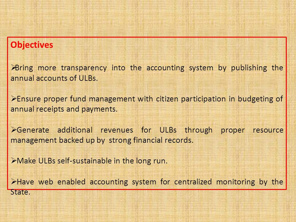 Objectives Bring more transparency into the accounting system by publishing the annual accounts of ULBs.