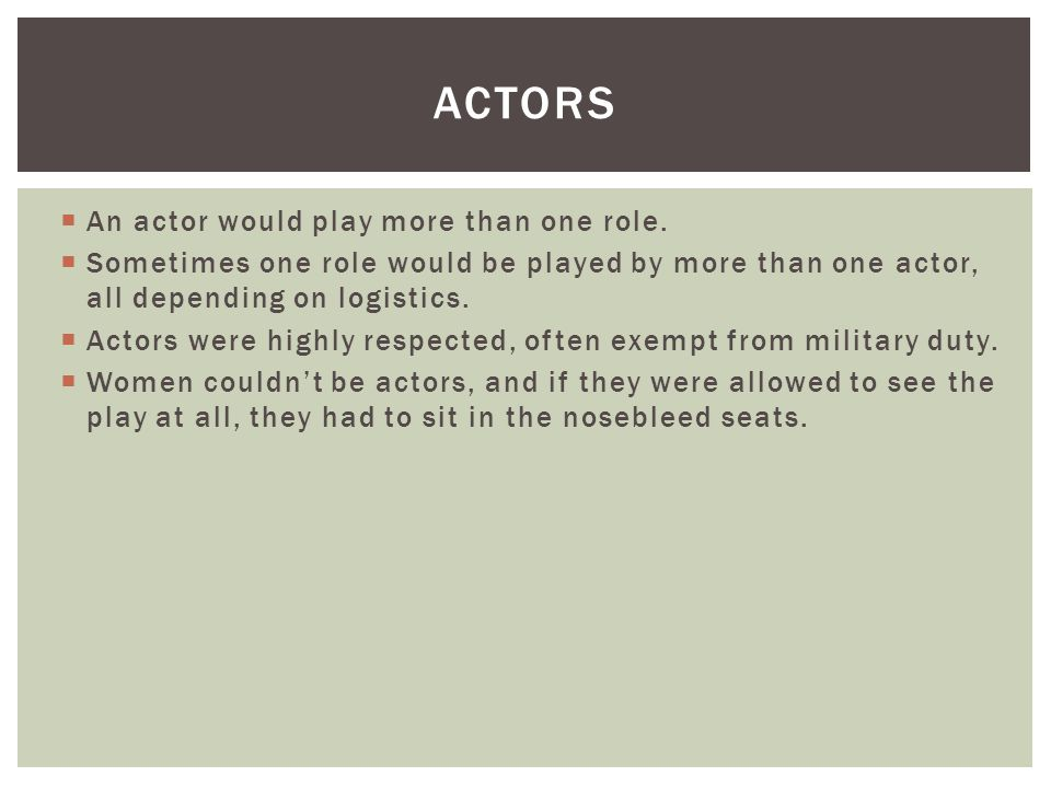 Actors An actor would play more than one role.