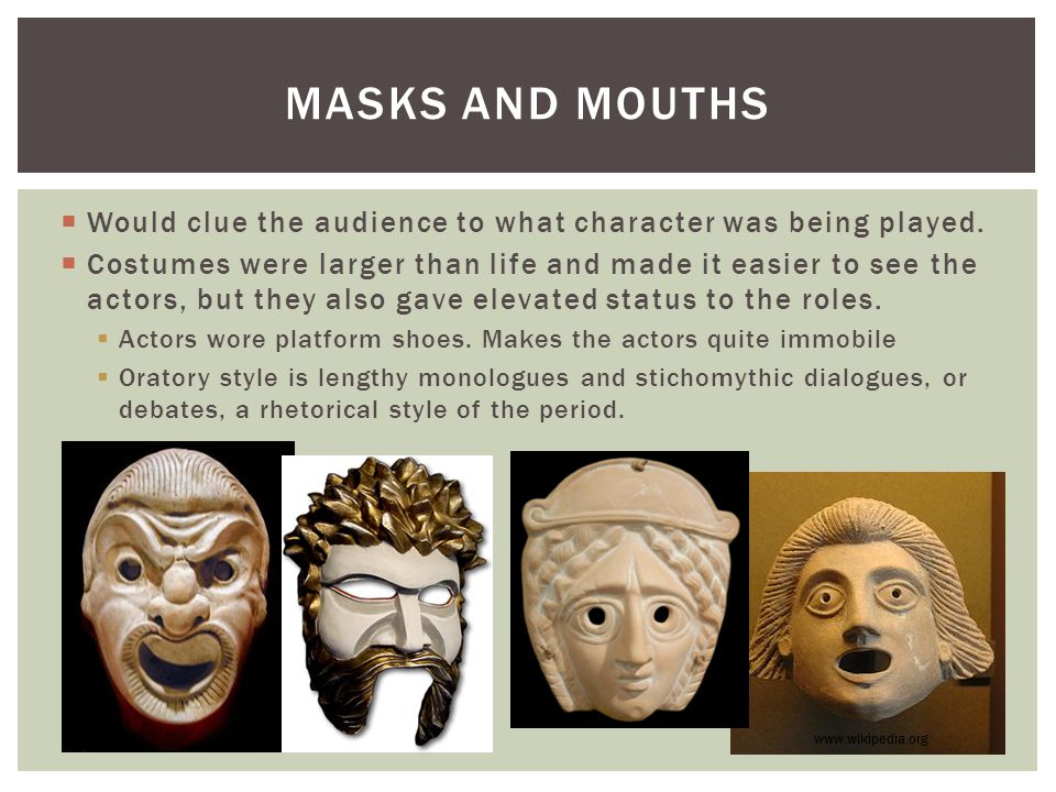 Masks and mouths Would clue the audience to what character was being played.