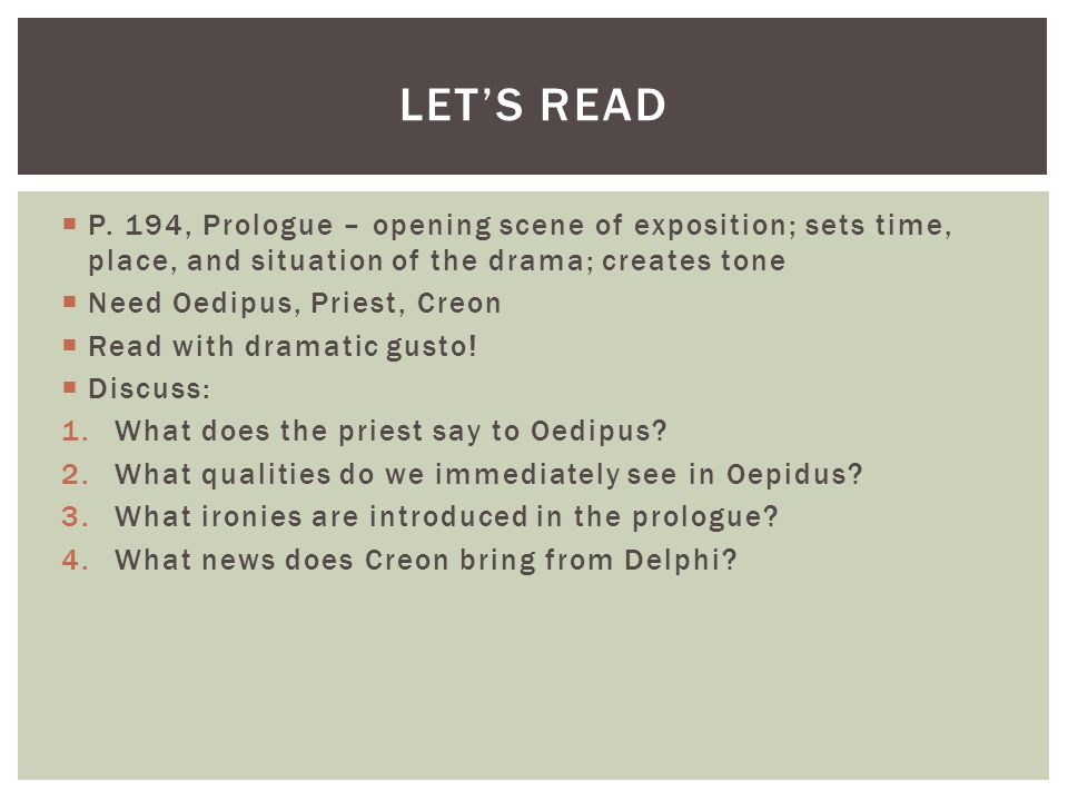 Let's read P. 194, Prologue – opening scene of exposition; sets time, place, and situation of the drama; creates tone.