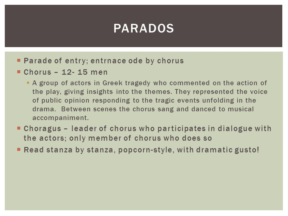 Parados Parade of entry; entrnace ode by chorus Chorus – 12- 15 men