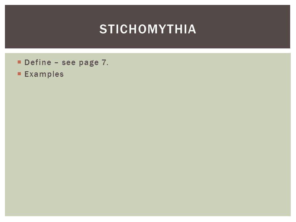 stichomythia Define – see page 7. Examples