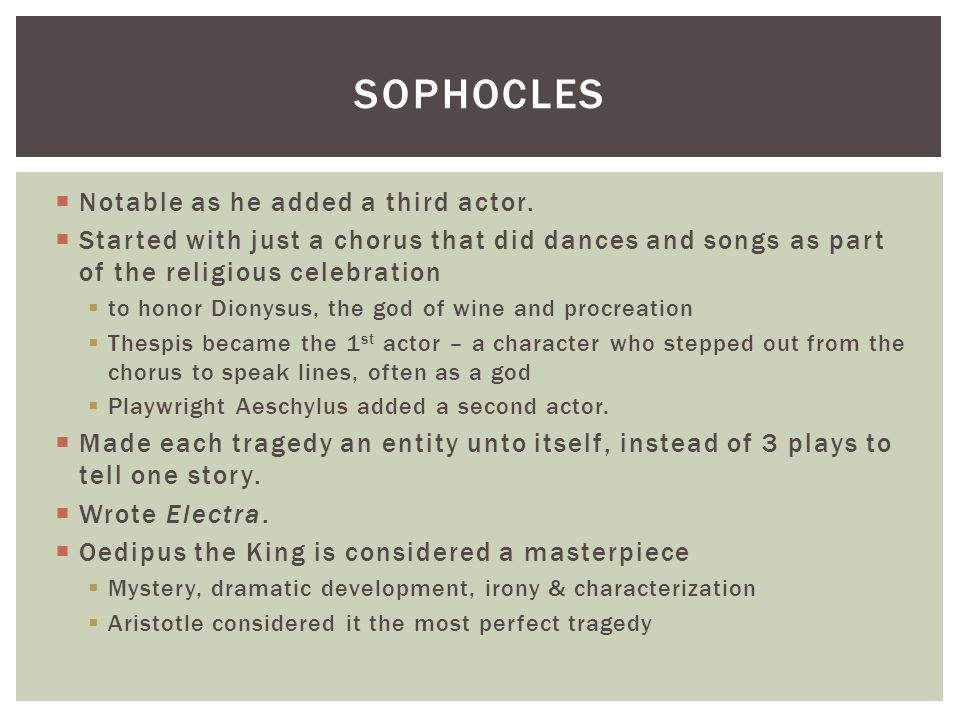 Sophocles Notable as he added a third actor.
