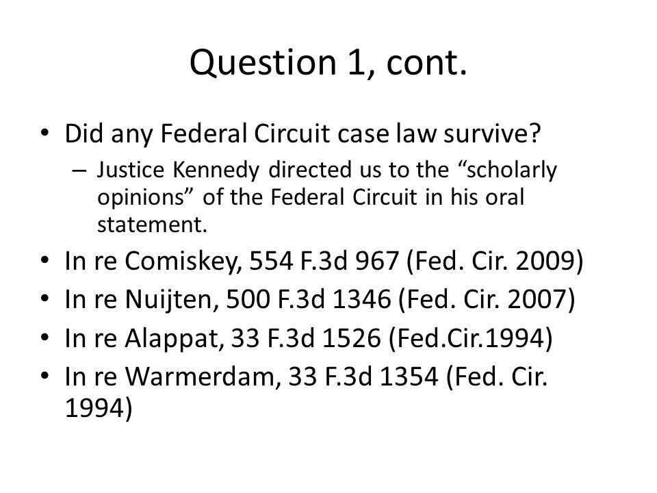 Question 1, cont. Did any Federal Circuit case law survive