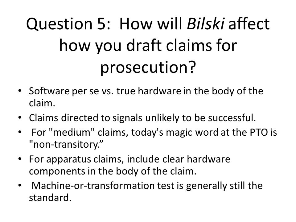 Question 5: How will Bilski affect how you draft claims for prosecution