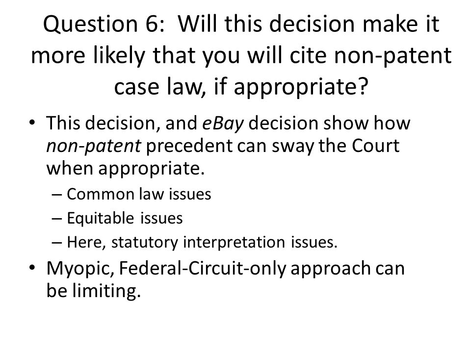 Question 6: Will this decision make it more likely that you will cite non-patent case law, if appropriate