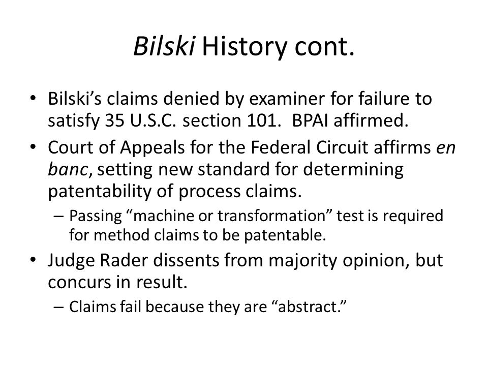 Bilski History cont. Bilski's claims denied by examiner for failure to satisfy 35 U.S.C. section 101. BPAI affirmed.