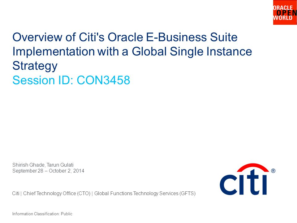 Overview of Citi s Oracle E-Business Suite Implementation with a Global Single Instance Strategy Session ID: CON3458
