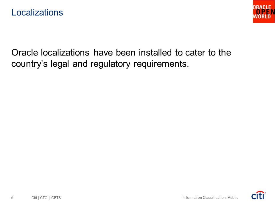 Localizations Oracle localizations have been installed to cater to the country's legal and regulatory requirements.