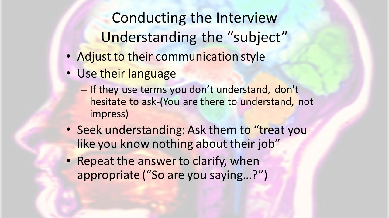 Conducting the Interview Understanding the subject