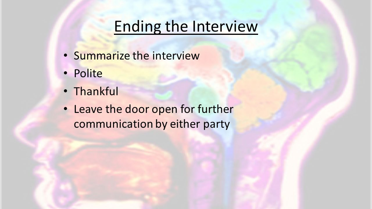 Ending the Interview Summarize the interview Polite Thankful