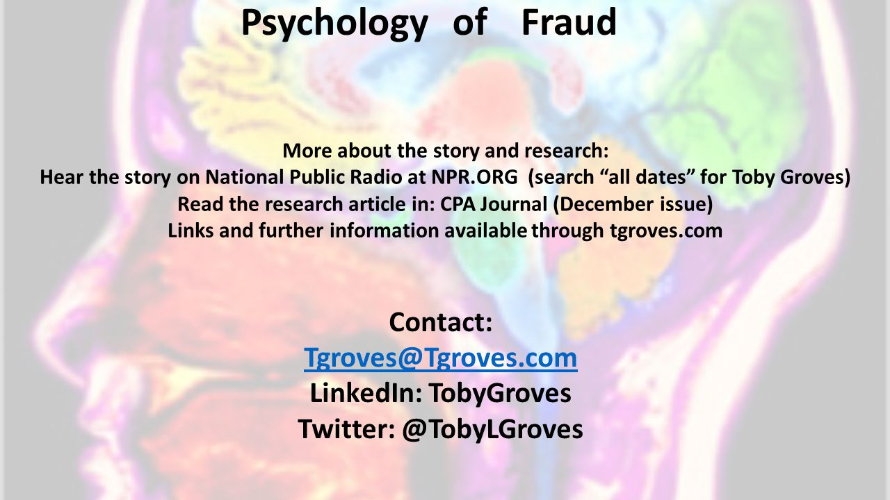 Psychology of Fraud Contact: Tgroves@Tgroves.com LinkedIn: TobyGroves