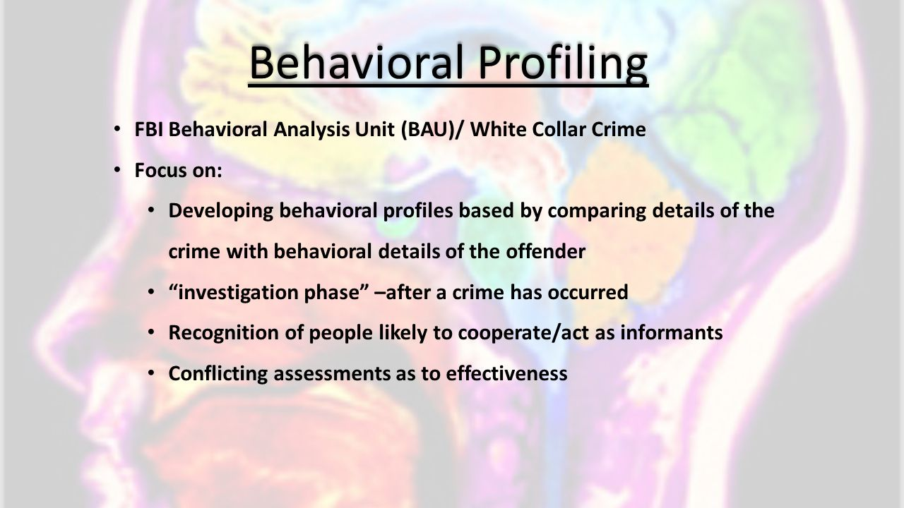 Behavioral Profiling FBI Behavioral Analysis Unit (BAU)/ White Collar Crime. Focus on: