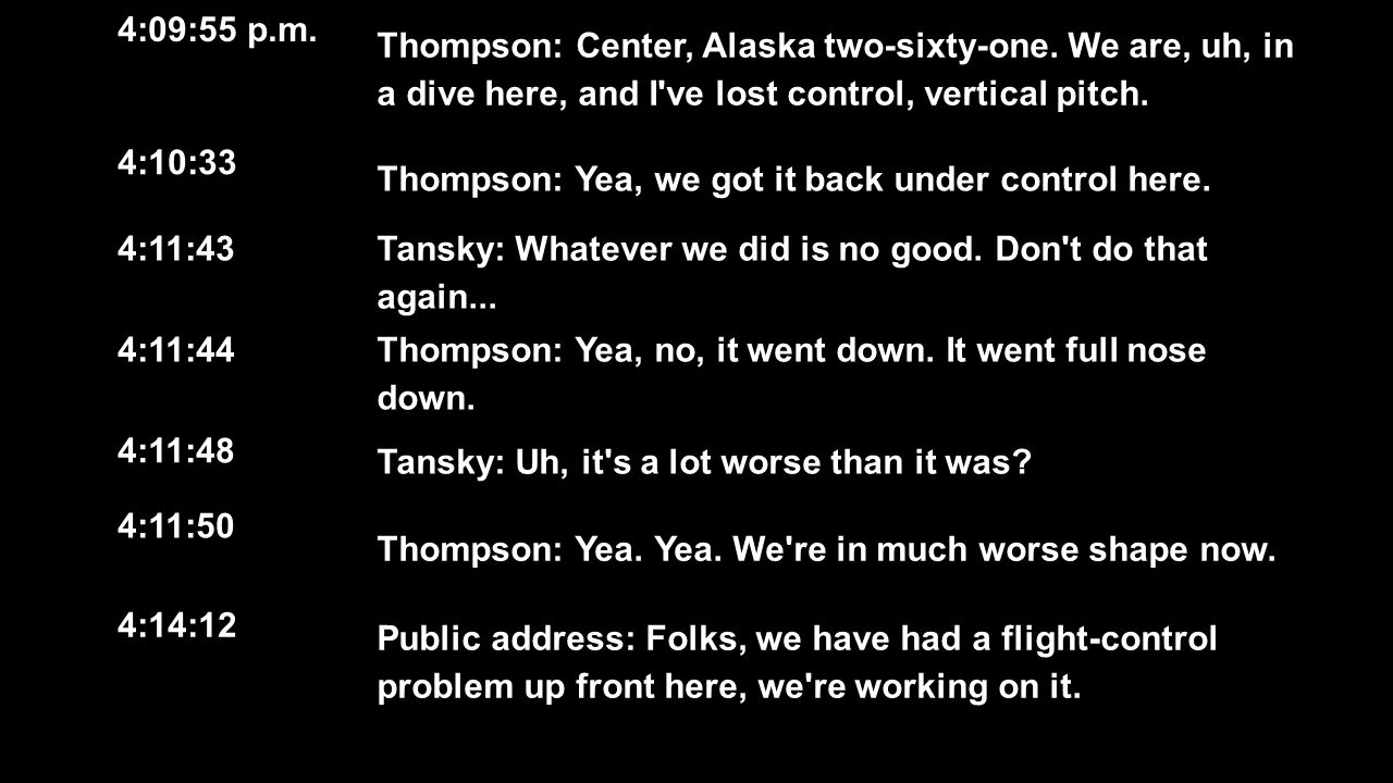 4:09:55 p.m. Thompson: Center, Alaska two-sixty-one. We are, uh, in a dive here, and I ve lost control, vertical pitch.