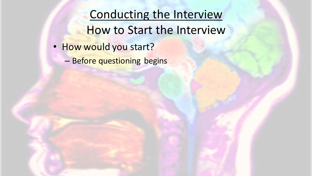 Conducting the Interview How to Start the Interview