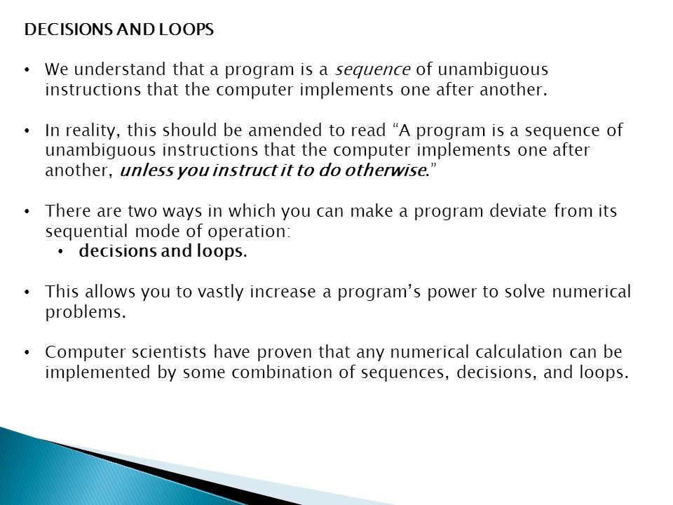 DECISIONS AND LOOPS We understand that a program is a sequence of unambiguous instructions that the computer implements one after another.