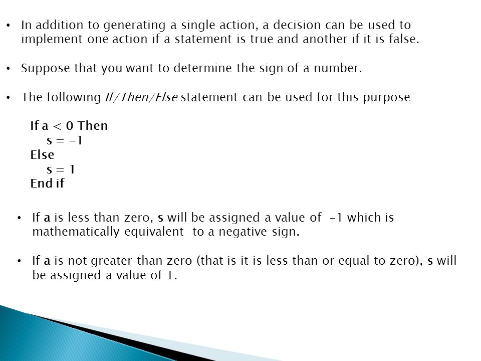 In addition to generating a single action, a decision can be used to implement one action if a statement is true and another if it is false.