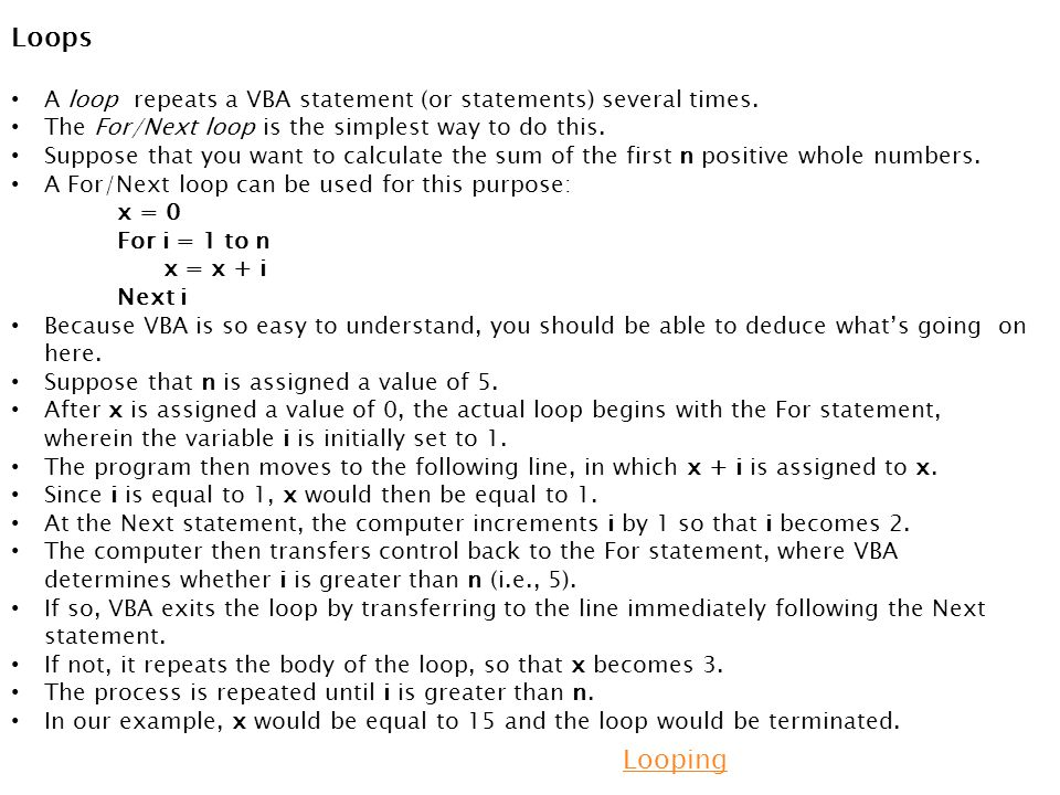 Loops A loop repeats a VBA statement (or statements) several times. The For/Next loop is the simplest way to do this.