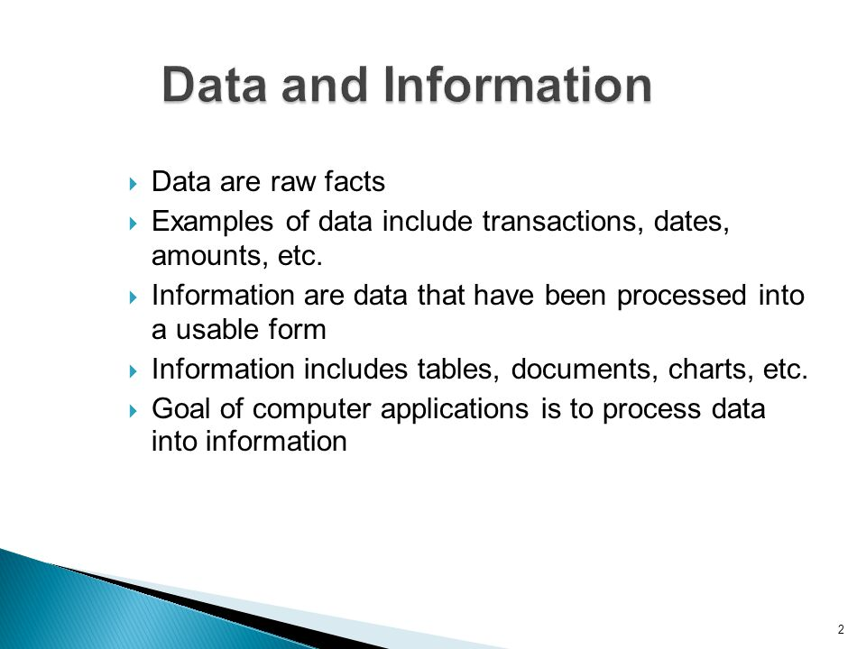 Data and Information Data are raw facts