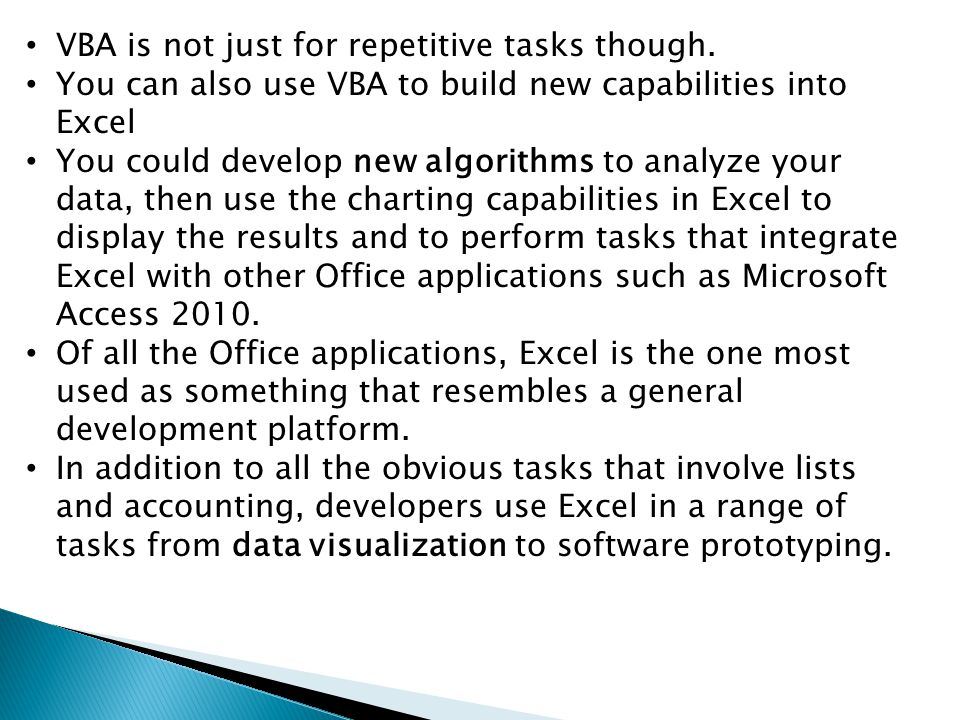 VBA is not just for repetitive tasks though.