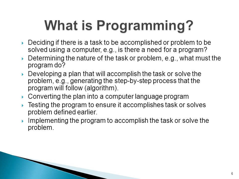 What is Programming Deciding if there is a task to be accomplished or problem to be solved using a computer, e.g., is there a need for a program
