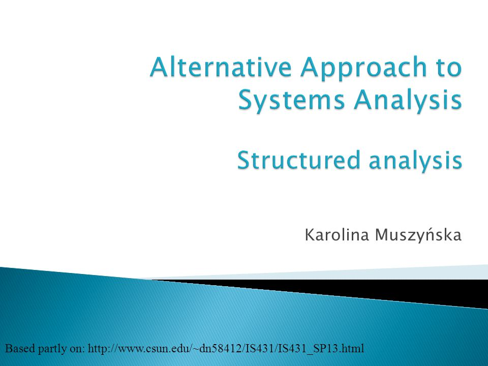 Alternative Approach to Systems Analysis Structured analysis