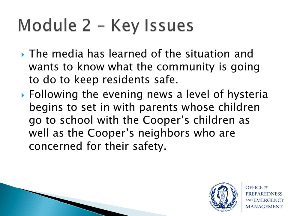 Module 2 – Key Issues The media has learned of the situation and wants to know what the community is going to do to keep residents safe.