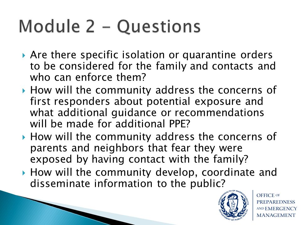 Module 2 - Questions Are there specific isolation or quarantine orders to be considered for the family and contacts and who can enforce them