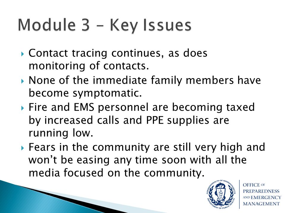 Module 3 – Key Issues Contact tracing continues, as does monitoring of contacts. None of the immediate family members have become symptomatic.