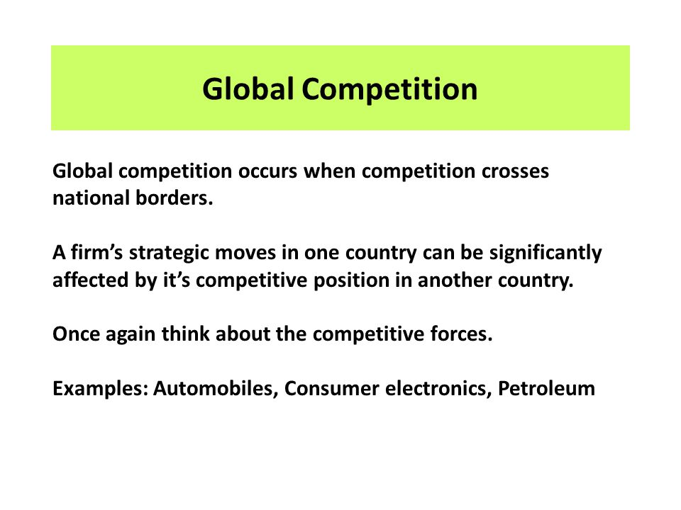 Global Competition Global competition occurs when competition crosses