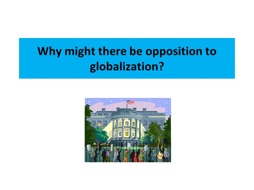 Why might there be opposition to globalization