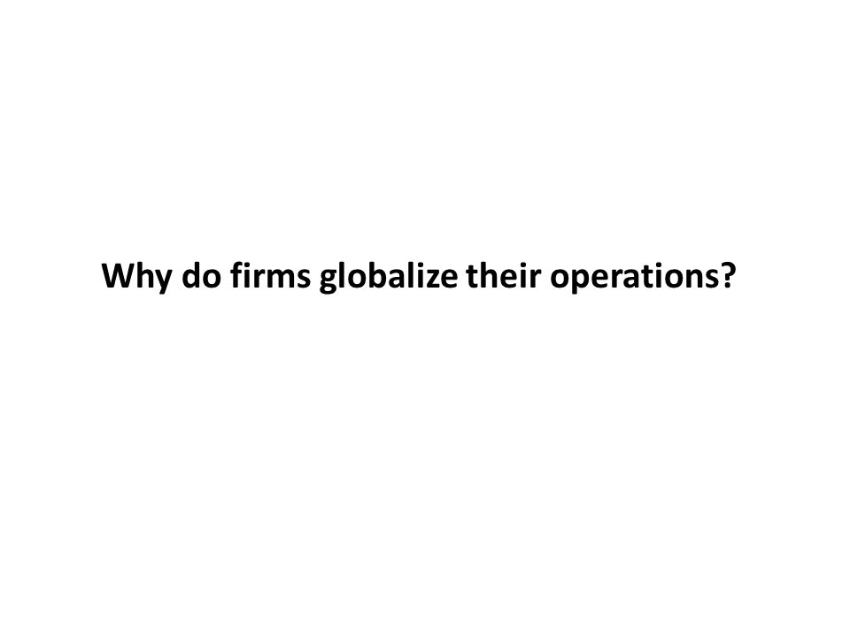 Why do firms globalize their operations