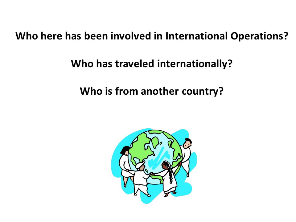 Who here has been involved in International Operations