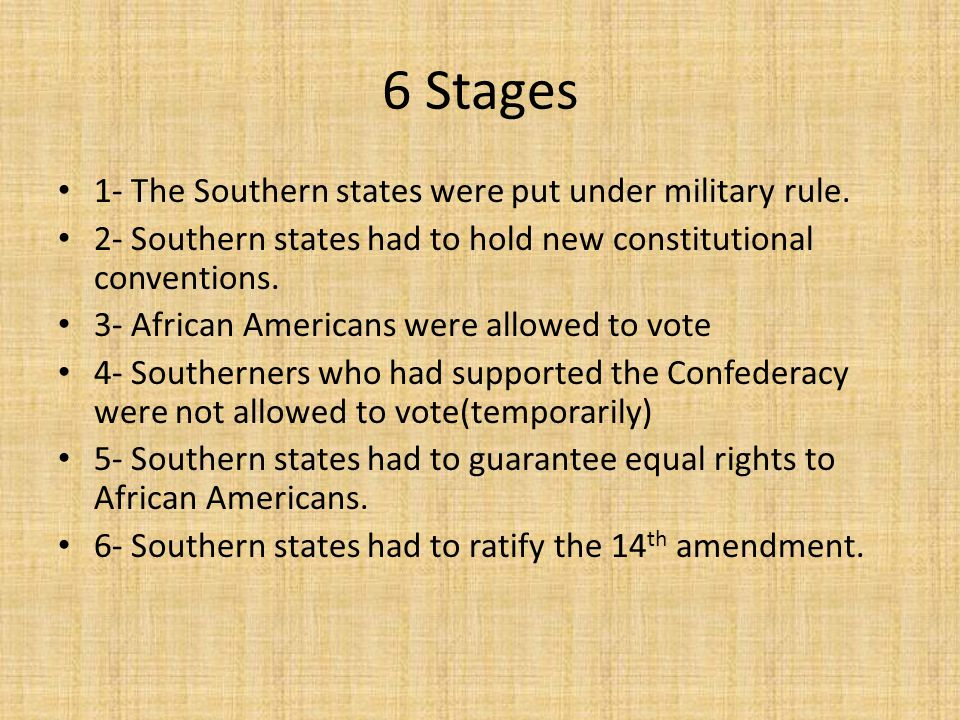 6 Stages 1- The Southern states were put under military rule.